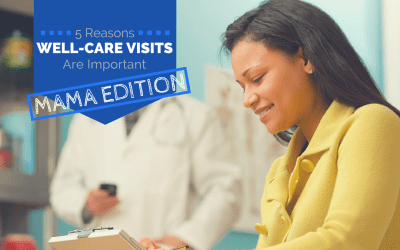 5 Reasons Well-Care Visits Are Important – Mama Edition!
