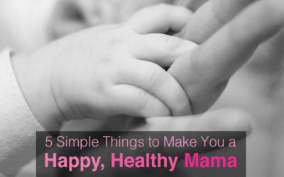 5 Simple Things to Make You a Happy, Healthy Mama