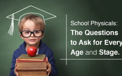 School Physicals: The Questions to Ask for Every Age and Stage.
