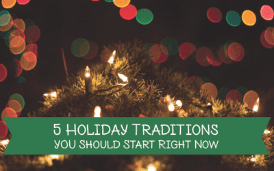 5 Holiday Traditions You Should Start Right Now