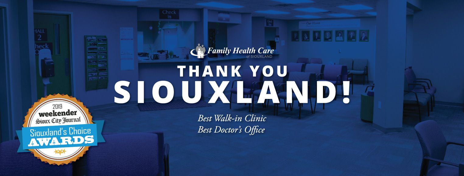 Thank you Siouxland! Family Health Care has won the 2019 Siouxland Choice Award for the categories of Best Doctor's Office and Best Walk-In Clinic.