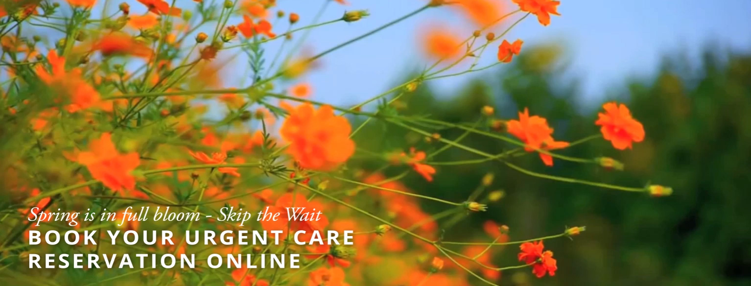 Spring is in full bloom - Skip the Wait Book you Urgent Care Reservation Online